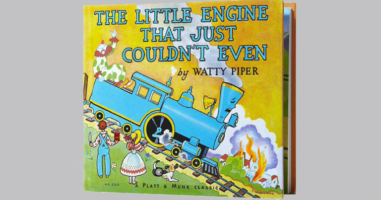 """A photo of the cover of The Little Engine that Could, which actually reads """"The Little Engine that Just Couldn't Even."""""""